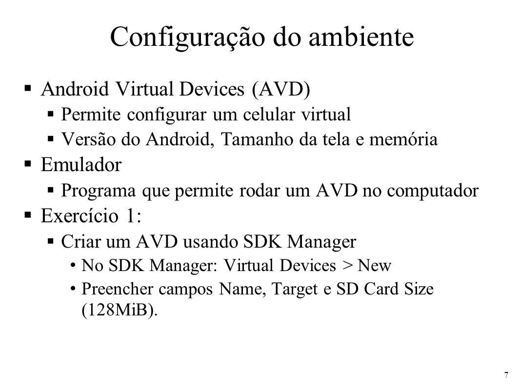 Configuração do ambiente Android Virtual Devices (AVD) Permite configurar um celular virtual Versão do Android, Tamanho da tela e memória Emulador Pro