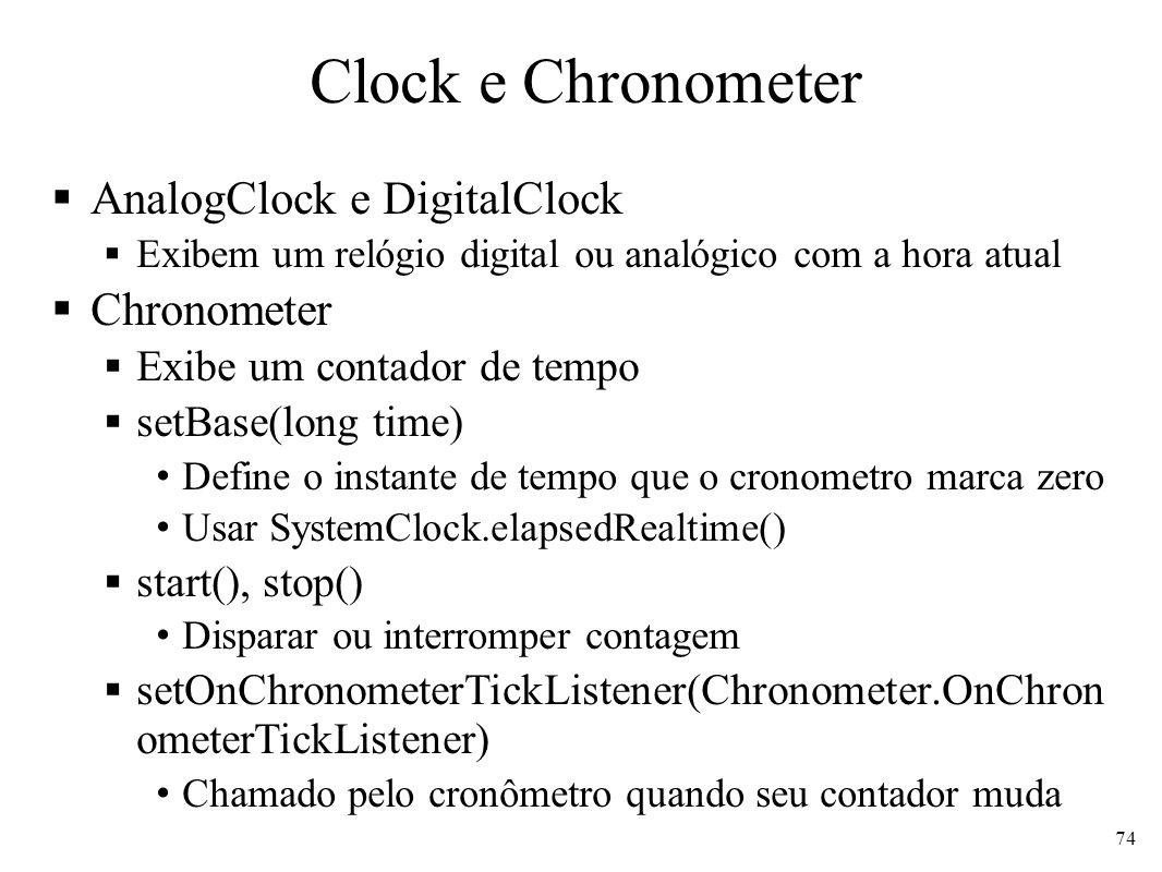 Clock e Chronometer AnalogClock e DigitalClock Exibem um relógio digital ou analógico com a hora atual Chronometer Exibe um contador de tempo setBase(