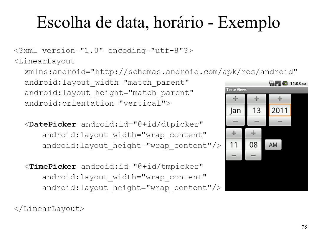 Escolha de data, horário - Exemplo <LinearLayout xmlns:android=