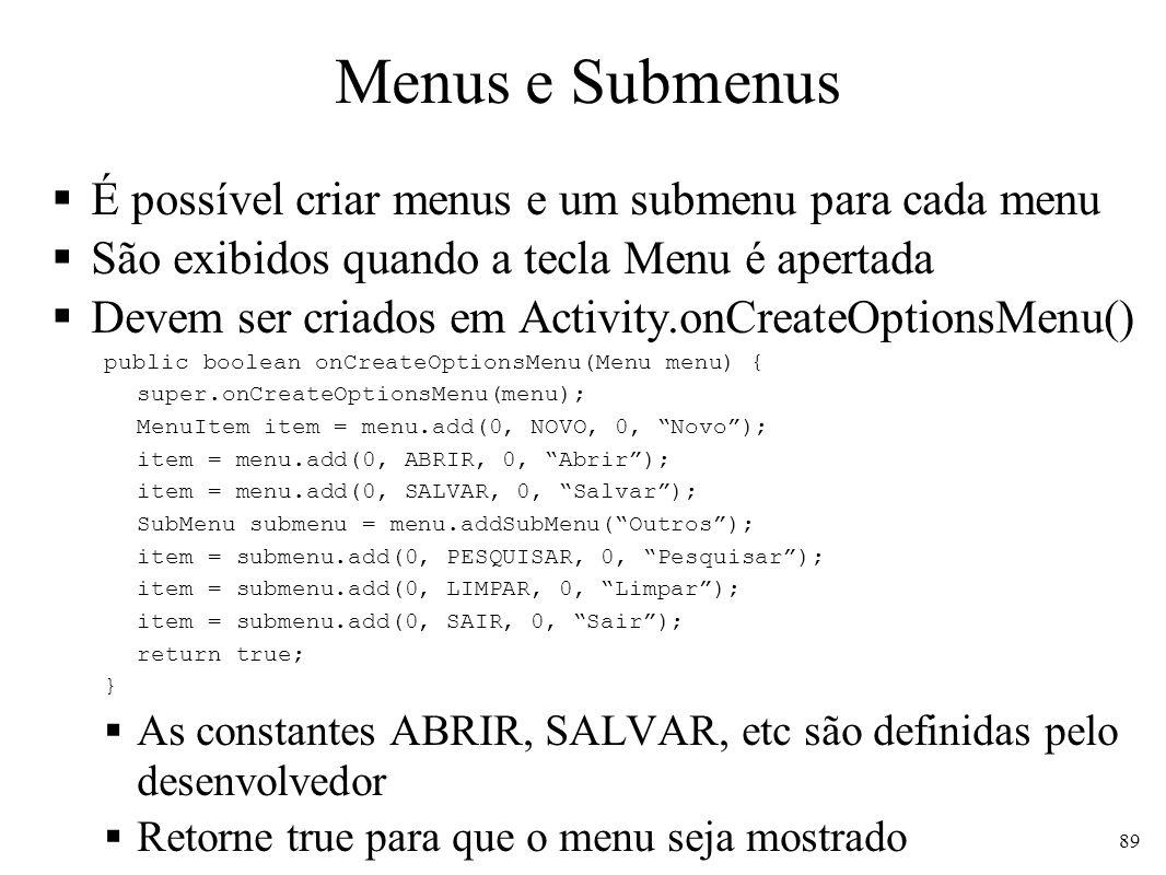 Menus e Submenus É possível criar menus e um submenu para cada menu São exibidos quando a tecla Menu é apertada Devem ser criados em Activity.onCreate