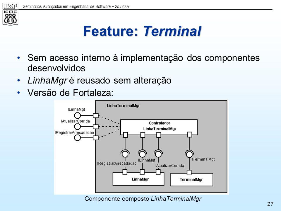 Seminários Avançados em Engenharia de Software – 2o./2007 28 Parte do diagrama de features Parte do modelo de classes Feature: Linha de Integração Nova classe requerida