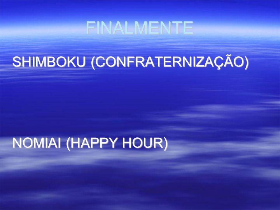 FINALMENTE SHIMBOKU (CONFRATERNIZAÇÃO) NOMIAI (HAPPY HOUR)