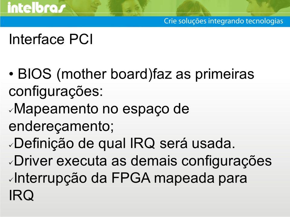 BIOS (mother board)faz as primeiras configurações: Mapeamento no espaço de endereçamento; Definição de qual IRQ será usada. Driver executa as demais c