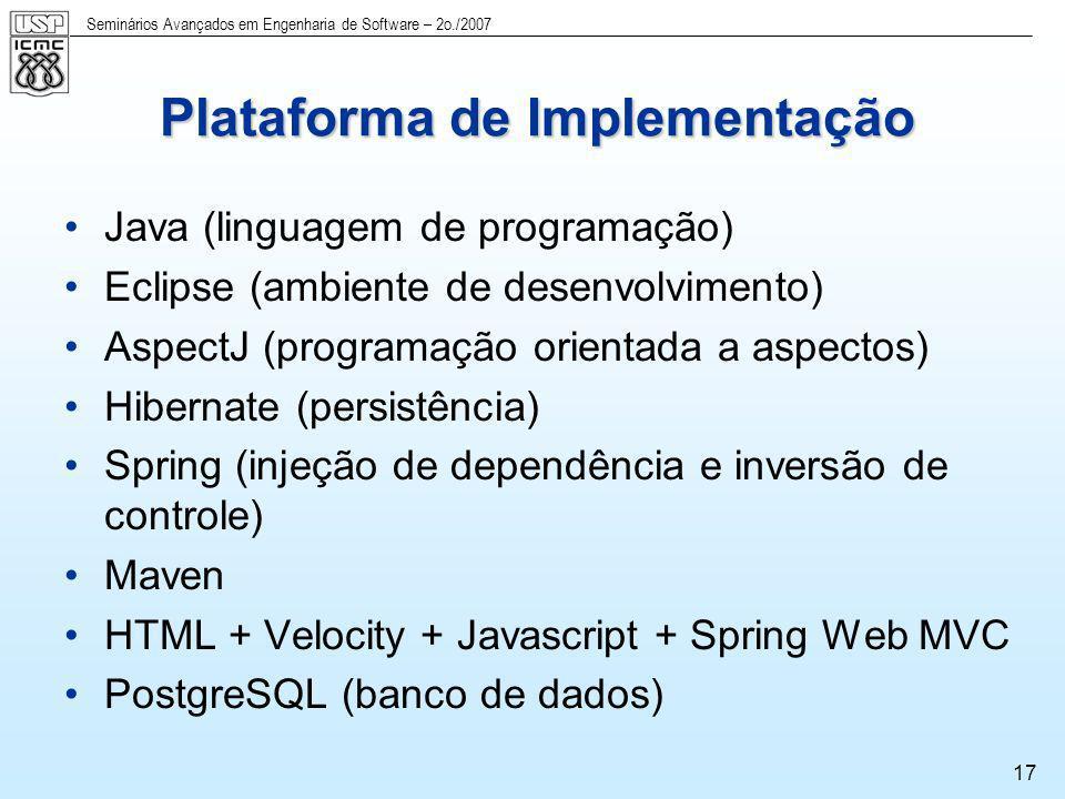 Seminários Avançados em Engenharia de Software – 2o./2007 17 Plataforma de Implementação Java (linguagem de programação) Eclipse (ambiente de desenvol