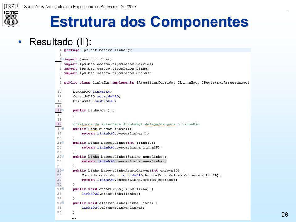 Seminários Avançados em Engenharia de Software – 2o./2007 26 Resultado (II): Estrutura dos Componentes