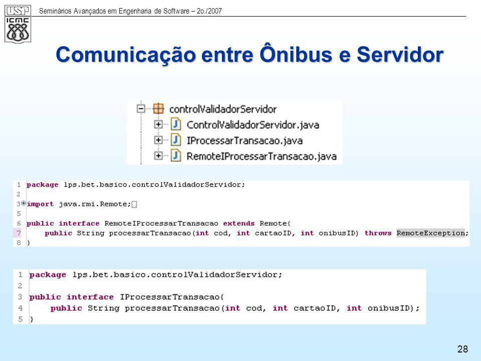 Seminários Avançados em Engenharia de Software – 2o./2007 28 Comunicação entre Ônibus e Servidor