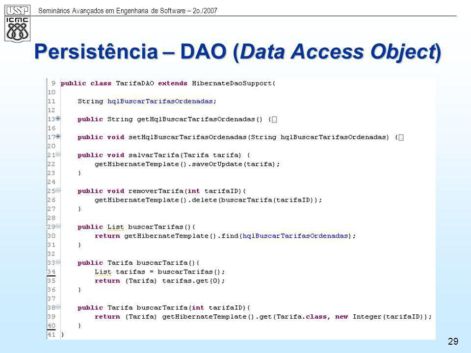 Seminários Avançados em Engenharia de Software – 2o./2007 29 Persistência – DAO (Data Access Object)