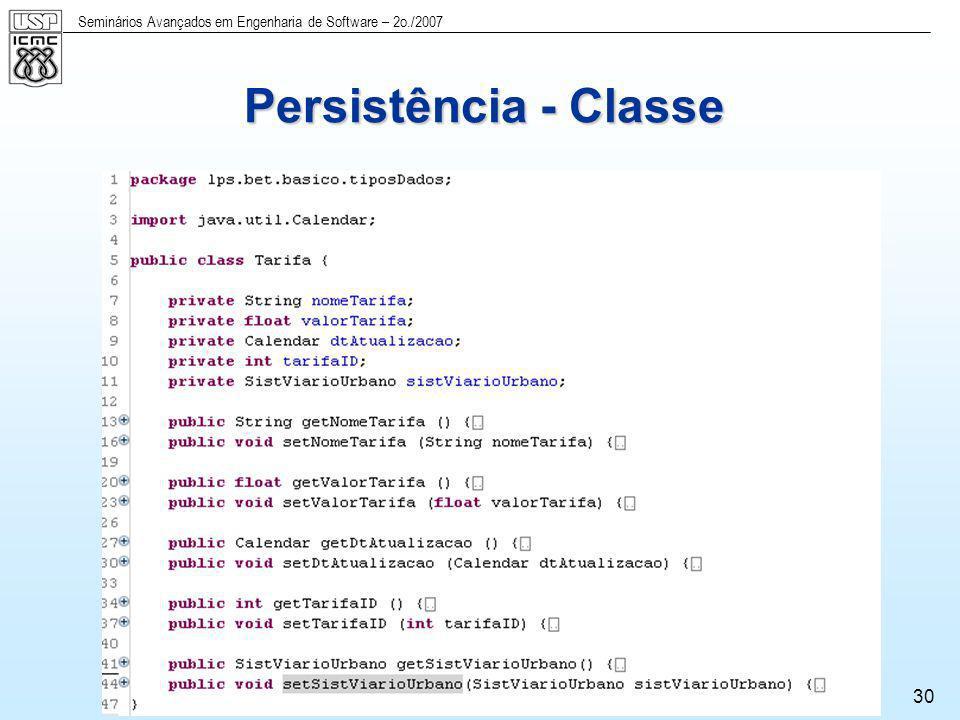 Seminários Avançados em Engenharia de Software – 2o./2007 30 Persistência - Classe