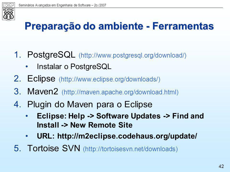 Seminários Avançados em Engenharia de Software – 2o./2007 42 Preparação do ambiente - Ferramentas 1.PostgreSQL (http://www.postgresql.org/download/) I