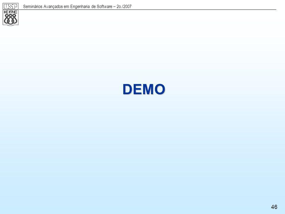 Seminários Avançados em Engenharia de Software – 2o./2007 46 DEMO