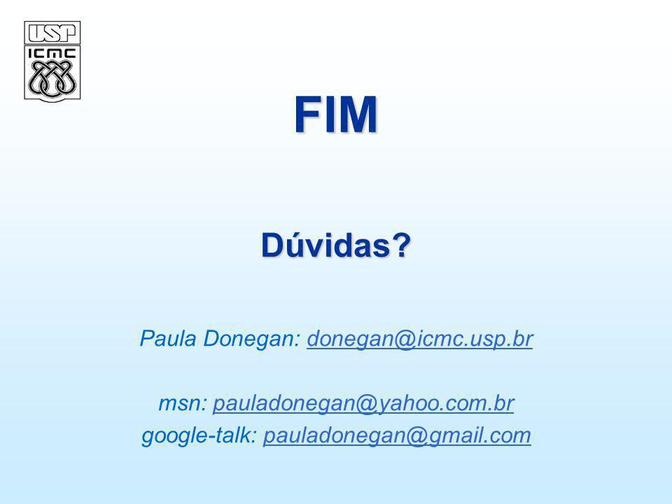 FIM Dúvidas? Paula Donegan: donegan@icmc.usp.brdonegan@icmc.usp.br msn: pauladonegan@yahoo.com.brpauladonegan@yahoo.com.br google-talk: pauladonegan@g