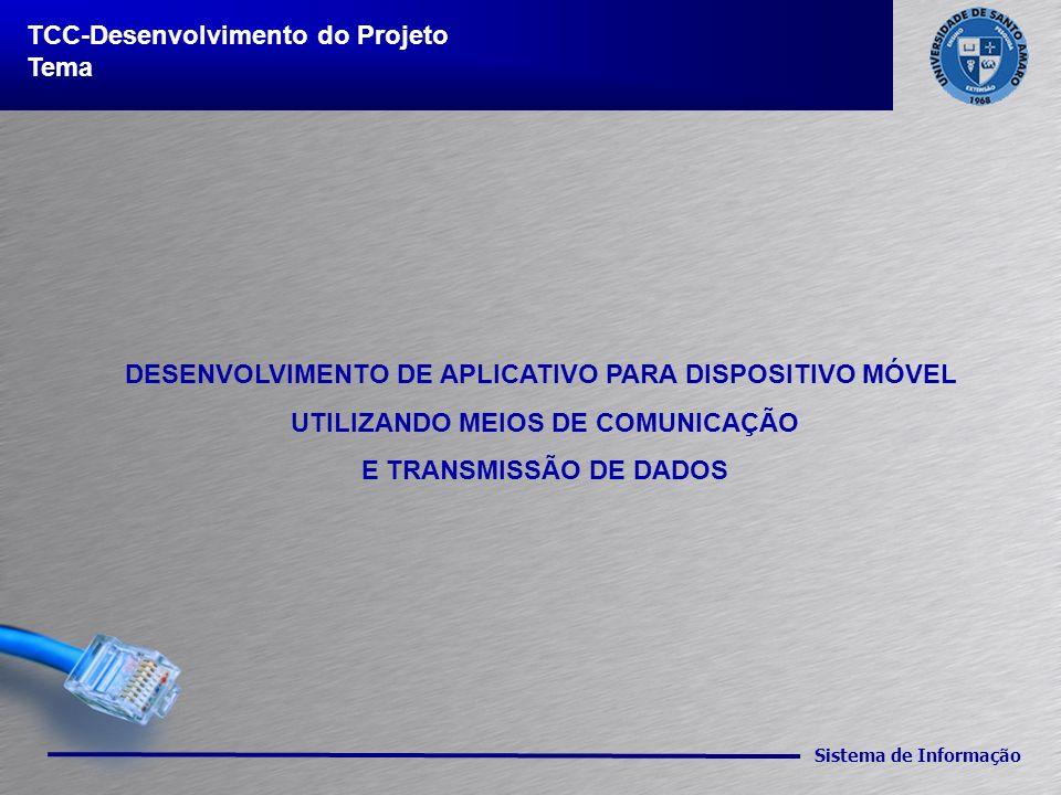 Sistema de Informação TCC-Desenvolvimento do Projeto Tema DESENVOLVIMENTO DE APLICATIVO PARA DISPOSITIVO MÓVEL UTILIZANDO MEIOS DE COMUNICAÇÃO E TRANS