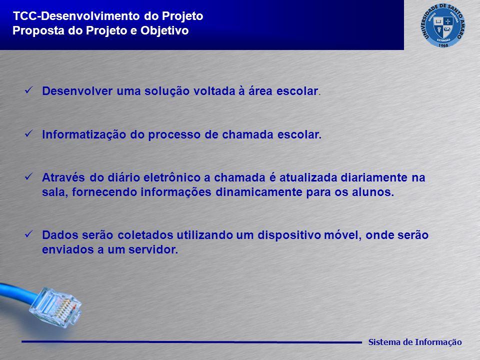 Sistema de Informação TCC-Desenvolvimento do Projeto Proposta do Projeto e Objetivo Desenvolver uma solução voltada à área escolar. Informatização do