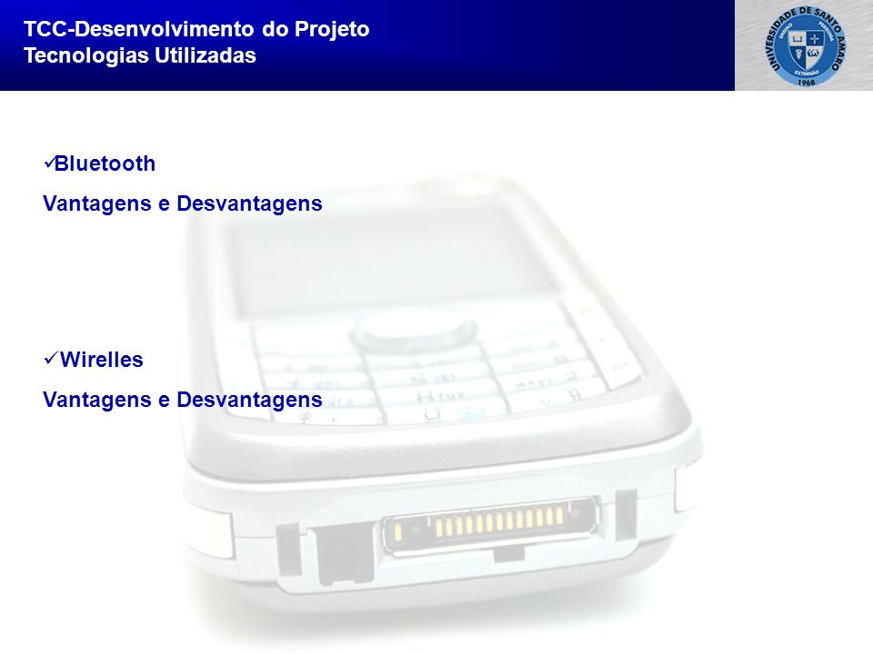 Sistema de Informação TCC-Desenvolvimento do Projeto Tecnologias Utilizadas Bluetooth Vantagens e Desvantagens Wirelles Vantagens e Desvantagens