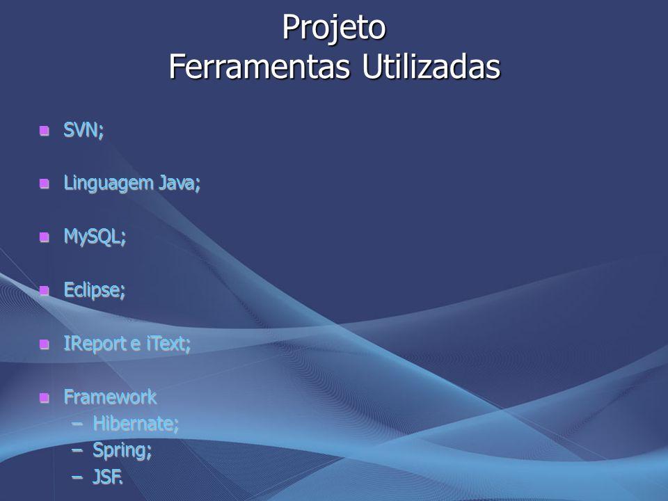 Projeto Ferramentas Utilizadas SVN; SVN; Linguagem Java; Linguagem Java; MySQL; MySQL; Eclipse; Eclipse; IReport e iText; IReport e iText; Framework F