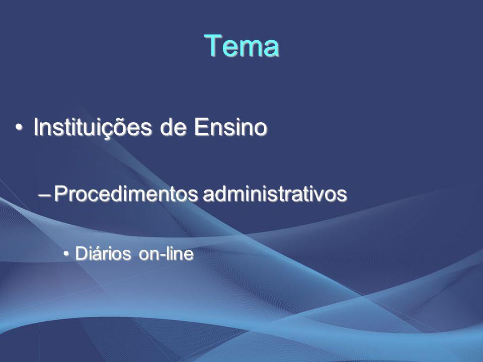 Tema Instituições de EnsinoInstituições de Ensino –Procedimentos administrativos Diários on-lineDiários on-line