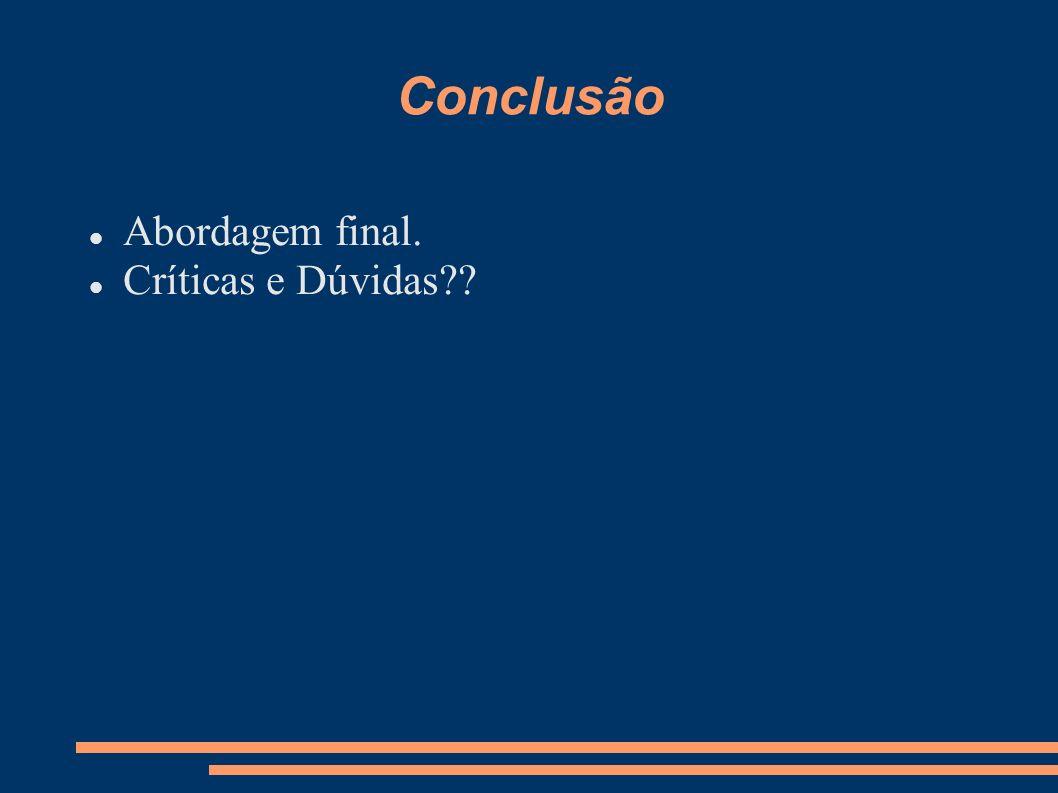 Conclusão Abordagem final. Críticas e Dúvidas