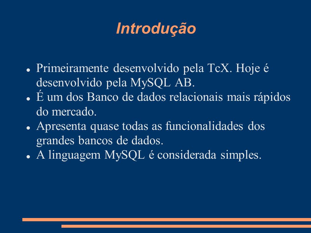 Introdução Primeiramente desenvolvido pela TcX. Hoje é desenvolvido pela MySQL AB. É um dos Banco de dados relacionais mais rápidos do mercado. Aprese