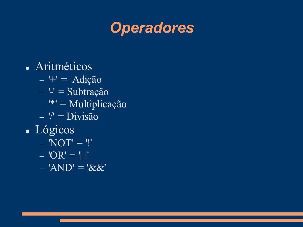 Operadores Aritméticos '+' = Adição '-' = Subtração '*' = Multiplicação '/' = Divisão Lógicos 'NOT' = '!' 'OR' = '| |' 'AND' = '&&'