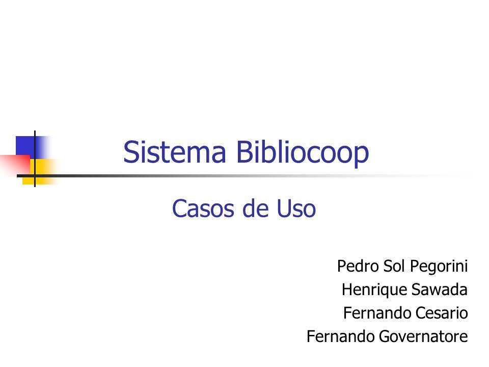 Sistema Bibliocoop Pedro Sol Pegorini Henrique Sawada Fernando Cesario Fernando Governatore Casos de Uso