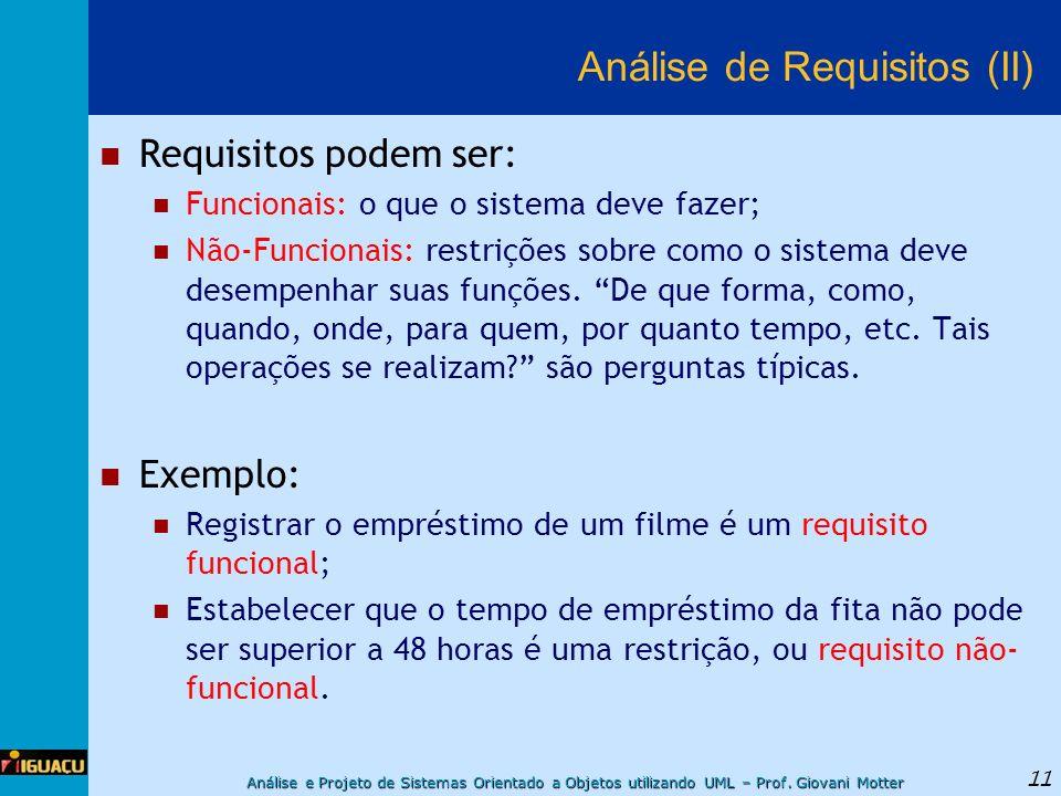 Análise e Projeto de Sistemas Orientado a Objetos utilizando UML – Prof. Giovani Motter 11 Análise de Requisitos (II) Requisitos podem ser: Funcionais