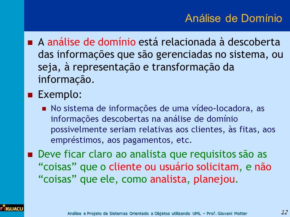 Análise e Projeto de Sistemas Orientado a Objetos utilizando UML – Prof. Giovani Motter 12 Análise de Domínio A análise de domínio está relacionada à