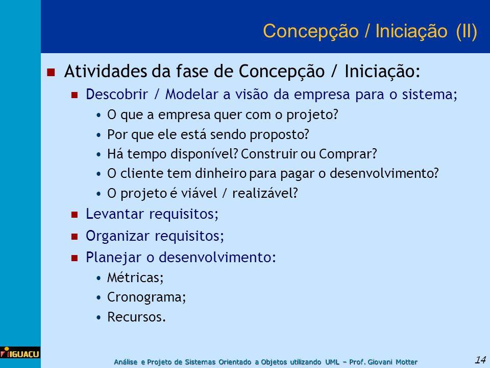 Análise e Projeto de Sistemas Orientado a Objetos utilizando UML – Prof. Giovani Motter 14 Concepção / Iniciação (II) Atividades da fase de Concepção