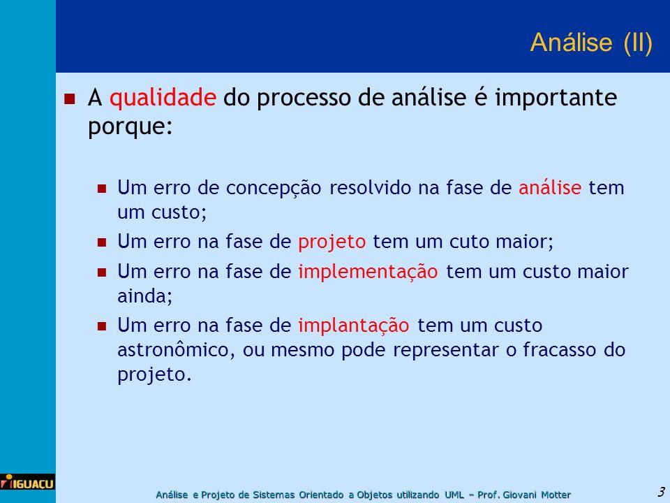 Análise e Projeto de Sistemas Orientado a Objetos utilizando UML – Prof. Giovani Motter 3 Análise (II) A qualidade do processo de análise é importante