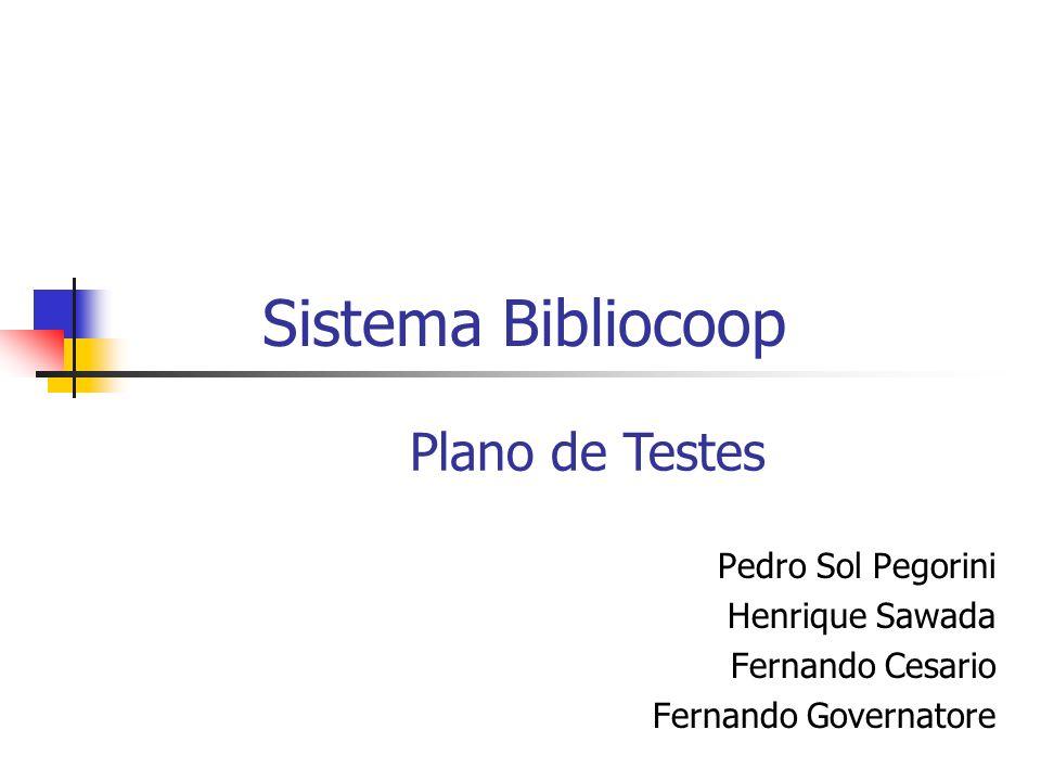 Sistema Bibliocoop Pedro Sol Pegorini Henrique Sawada Fernando Cesario Fernando Governatore Plano de Testes