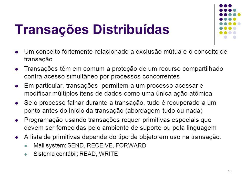 16 Transações Distribuídas Um conceito fortemente relacionado a exclusão mútua é o conceito de transação Transações têm em comum a proteção de um recu