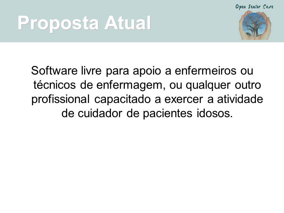 Proposta Atual Software livre para apoio a enfermeiros ou técnicos de enfermagem, ou qualquer outro profissional capacitado a exercer a atividade de c
