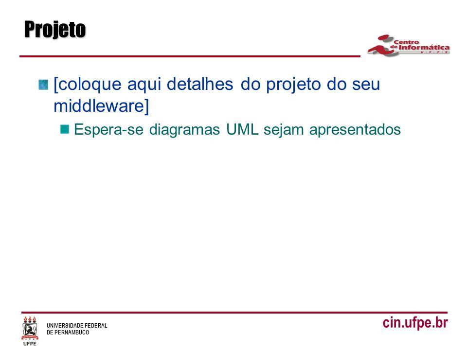 UNIVERSIDADE FEDERAL DE PERNAMBUCO cin.ufpe.brImplementação [detalhes de implementação] Coloque aqui apenas os detalhes mais importantes da implementação