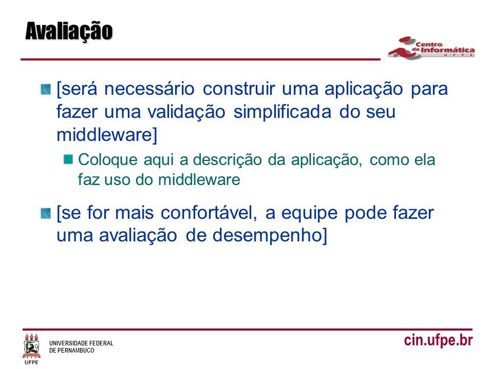 UNIVERSIDADE FEDERAL DE PERNAMBUCO cin.ufpe.brAvaliação [será necessário construir uma aplicação para fazer uma validação simplificada do seu middlewa