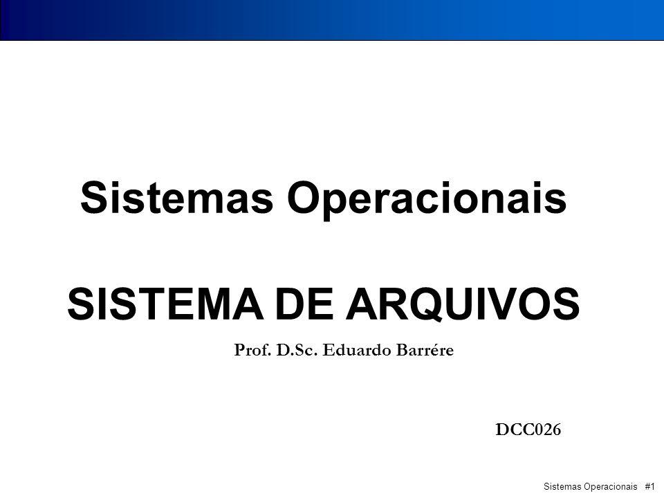 Sistemas Operacionais #1 Pontifícia Universidade Católica PUC - Minas Poços de Caldas Sistemas Operacionais SISTEMA DE ARQUIVOS Prof. D.Sc. Eduardo Ba