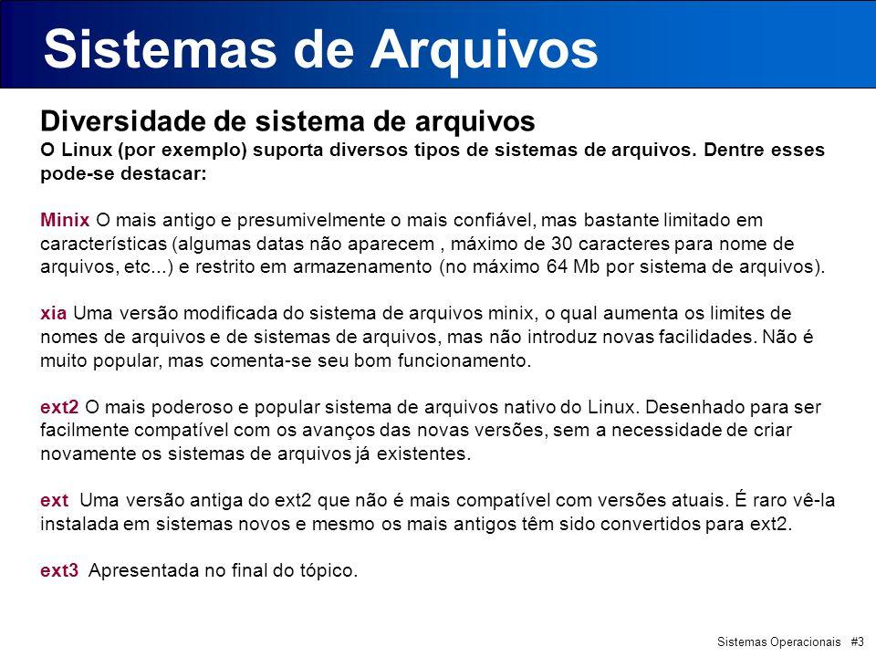 Sistemas Operacionais #3 Sistemas de Arquivos Diversidade de sistema de arquivos O Linux (por exemplo) suporta diversos tipos de sistemas de arquivos.