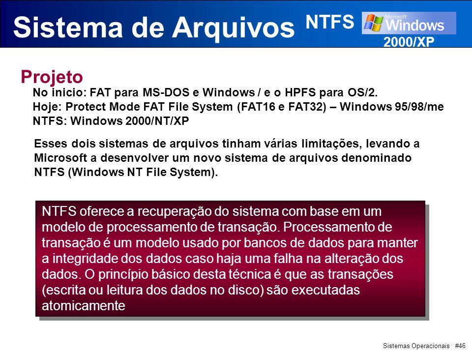 Sistemas Operacionais #46 Sistema de Arquivos NTFS Projeto Esses dois sistemas de arquivos tinham várias limitações, levando a Microsoft a desenvolver um novo sistema de arquivos denominado NTFS (Windows NT File System).