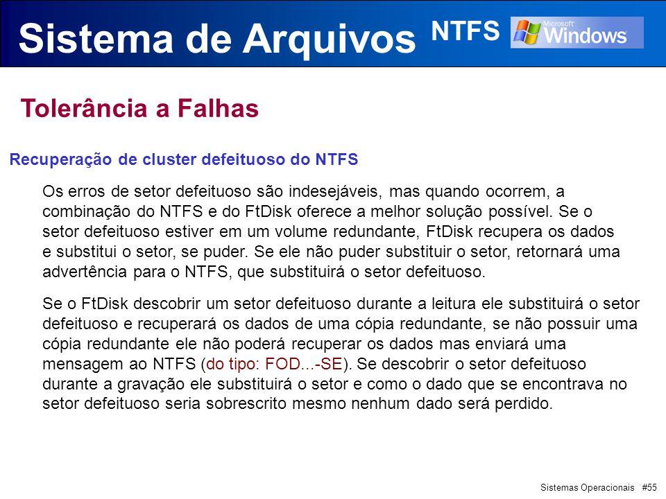 Sistemas Operacionais #55 Sistema de Arquivos NTFS Tolerância a Falhas Recuperação de cluster defeituoso do NTFS Os erros de setor defeituoso são indesejáveis, mas quando ocorrem, a combinação do NTFS e do FtDisk oferece a melhor solução possível.
