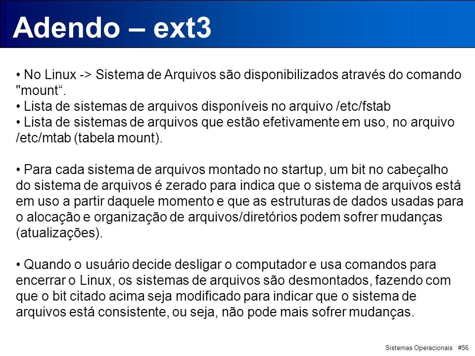 Sistemas Operacionais #56 Introdução Adendo – ext3 No Linux -> Sistema de Arquivos são disponibilizados através do comando mount.