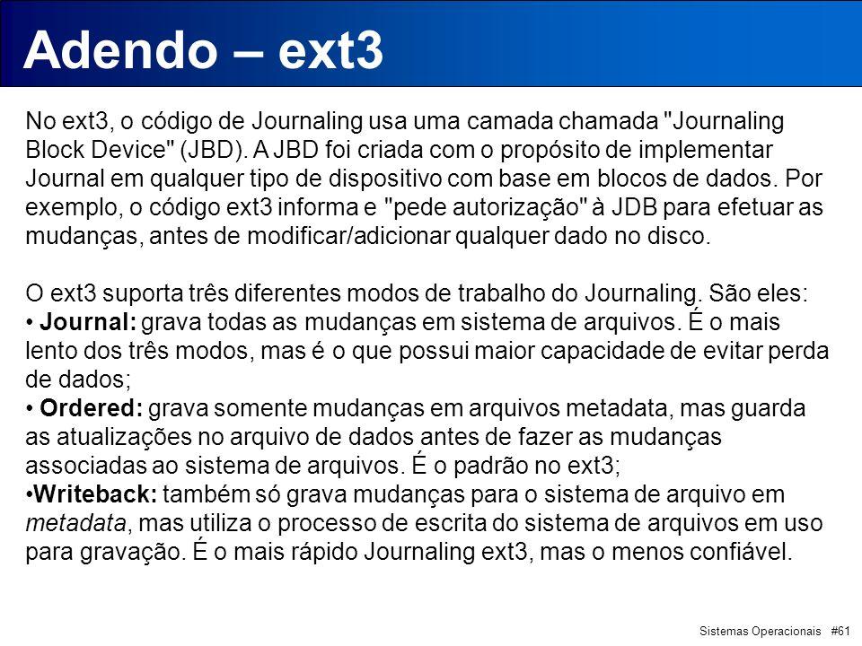 Sistemas Operacionais #61 Introdução Adendo – ext3 No ext3, o código de Journaling usa uma camada chamada Journaling Block Device (JBD).
