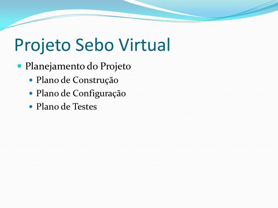 Projeto Sebo Virtual Planejamento do Projeto Plano de Construção Plano de Configuração Plano de Testes