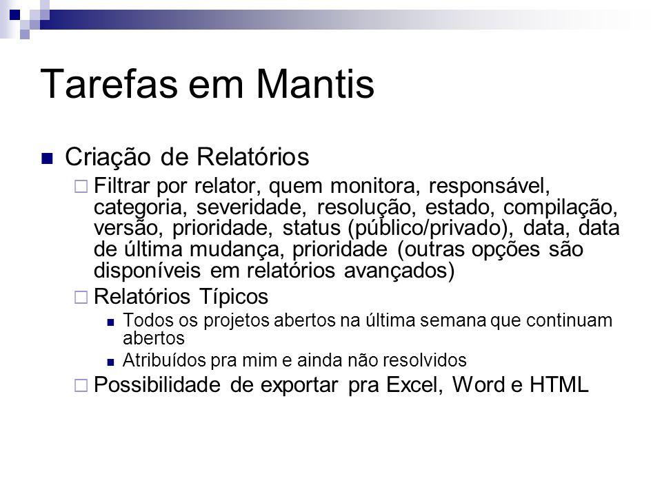 Tarefas em Mantis Criação de Relatórios Filtrar por relator, quem monitora, responsável, categoria, severidade, resolução, estado, compilação, versão,