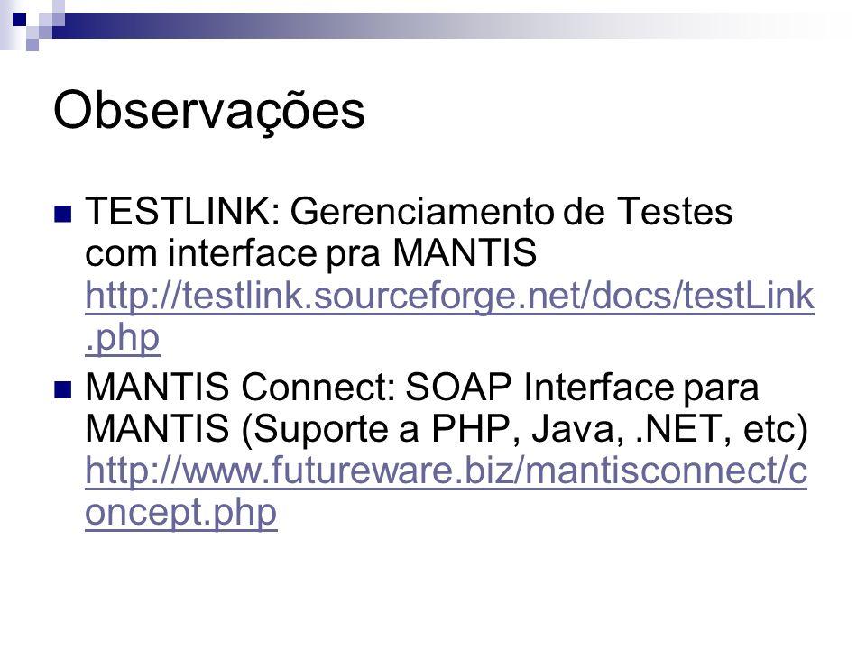 Observações TESTLINK: Gerenciamento de Testes com interface pra MANTIS http://testlink.sourceforge.net/docs/testLink.php http://testlink.sourceforge.n
