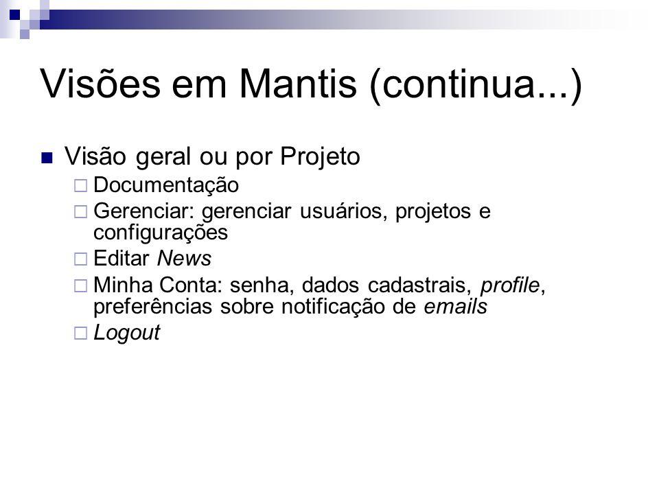 Visões em Mantis (continua...) Visão geral ou por Projeto Documentação Gerenciar: gerenciar usuários, projetos e configurações Editar News Minha Conta