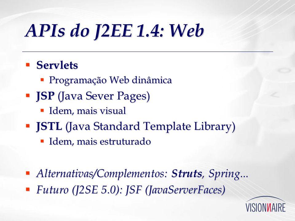 APIs do J2EE 1.4: Web Servlets Servlets Programação Web dinâmica Programação Web dinâmica JSP (Java Sever Pages) JSP (Java Sever Pages) Idem, mais vis