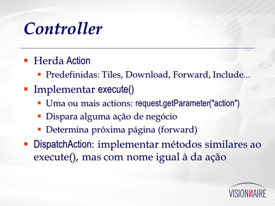 Controller Herda Action Herda Action Predefinidas: Tiles, Download, Forward, Include... Predefinidas: Tiles, Download, Forward, Include... Implementar