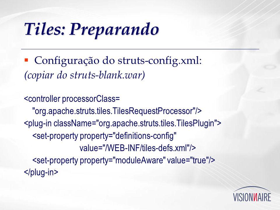 Tiles: Preparando Configuração do struts-config.xml: (copiar do struts-blank.war) <controller processorClass=