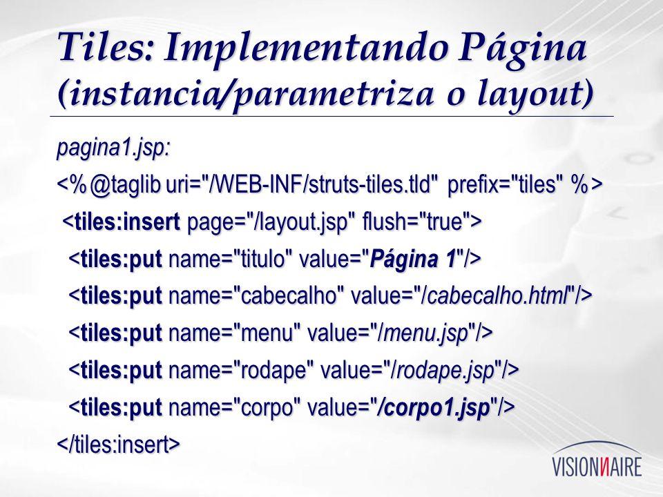 Tiles: Implementando Página (instancia/parametriza o layout) pagina1.jsp: </tiles:insert>
