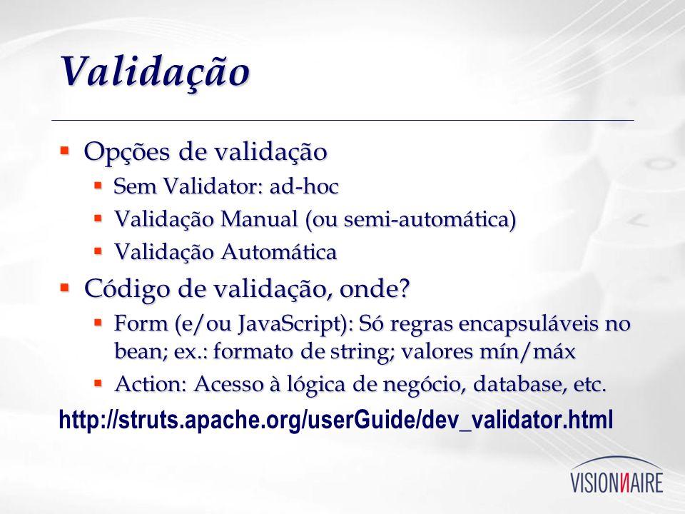 Validação Opções de validação Opções de validação Sem Validator: ad-hoc Sem Validator: ad-hoc Validação Manual (ou semi-automática) Validação Manual (