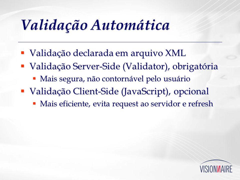 Validação Automática Validação declarada em arquivo XML Validação declarada em arquivo XML Validação Server-Side (Validator), obrigatória Validação Se