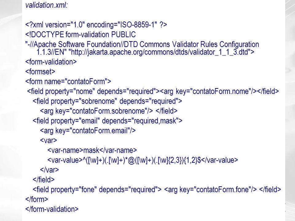 validation.xml: <!DOCTYPE form-validation PUBLIC